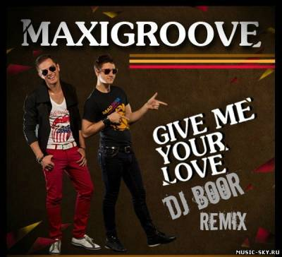 MaxiGroove — Give Me Your Love (Dj Boor Remix)