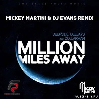Deepside Deejays feat. Dollarman — Million Miles Away (Mickey Martini & Dj Evans Remix)