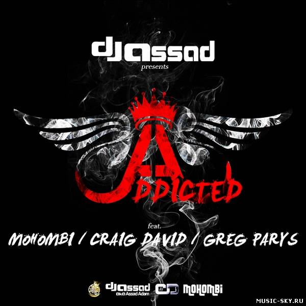 DJ Assad  — Addicted (feat. Mohombi, Craig David & Greg Parys)
