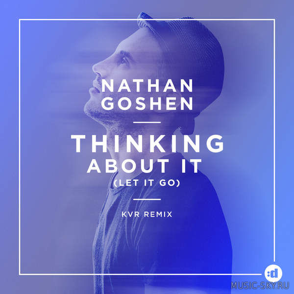 Nathan Goshen — Thinking About It (Let It go) (KVR Remix)